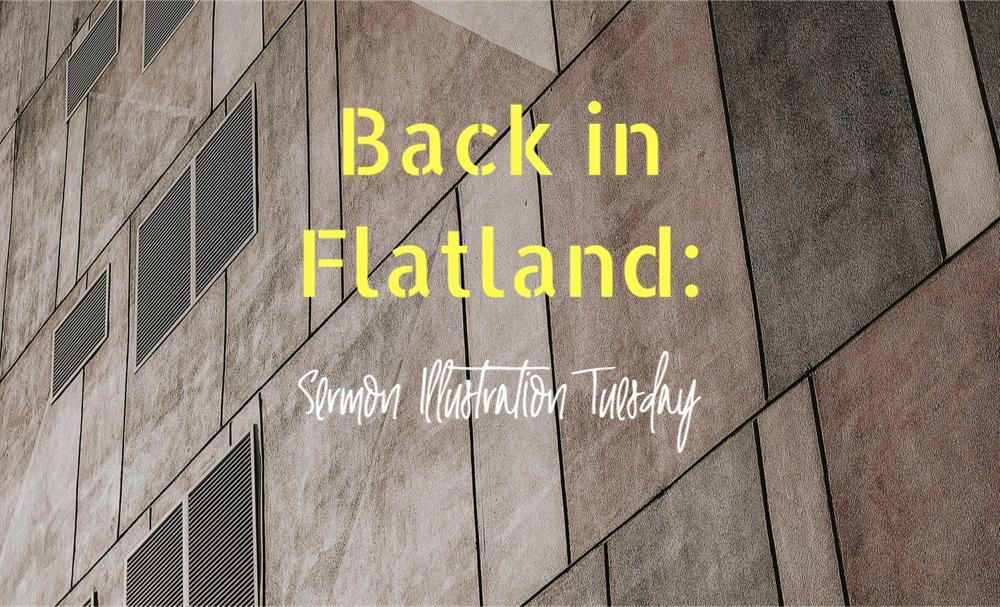 Back in Flatland: Sermon Illustration Tuesday