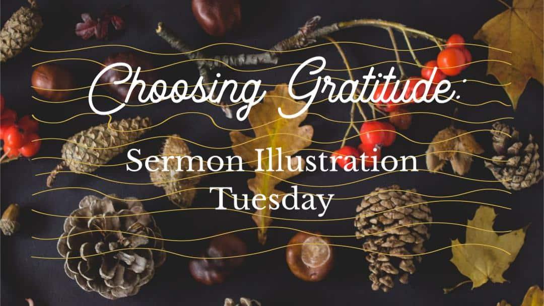 Choosing Gratitude: Sermon Illustration Tuesday