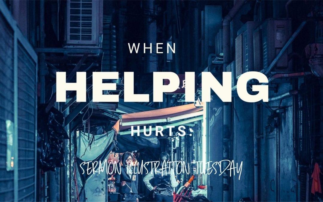 When Helping Hurts: Sermon Illustration Tuesday
