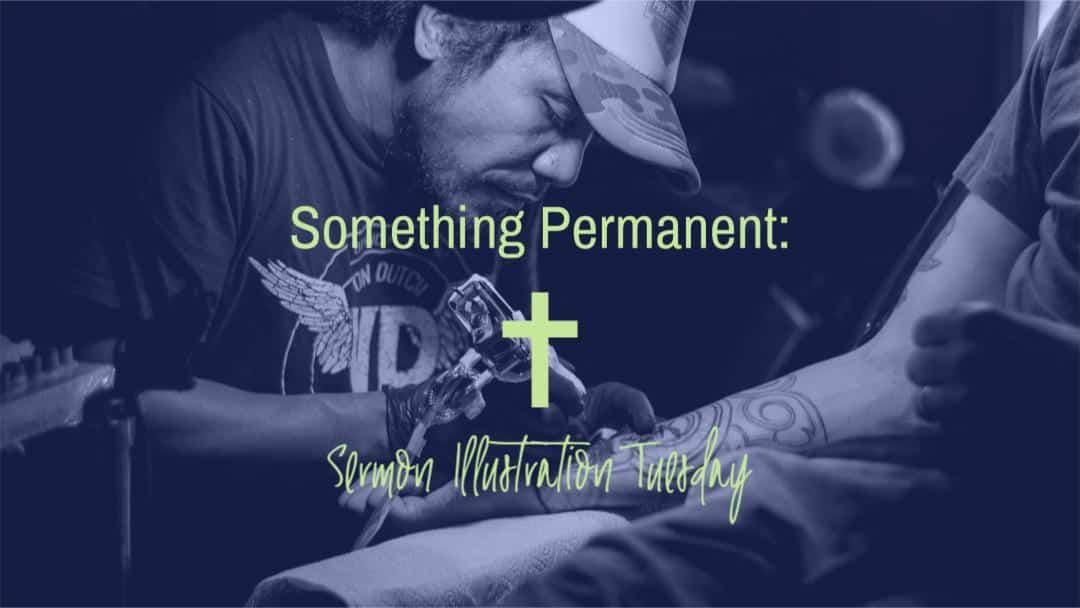 Something Permanent: Sermon Illustration Tuesday