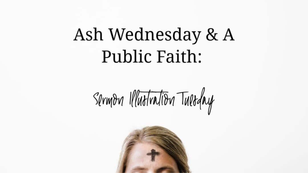 Ash Wednesday & A Public Faith: Sermon Illustration Tuesday