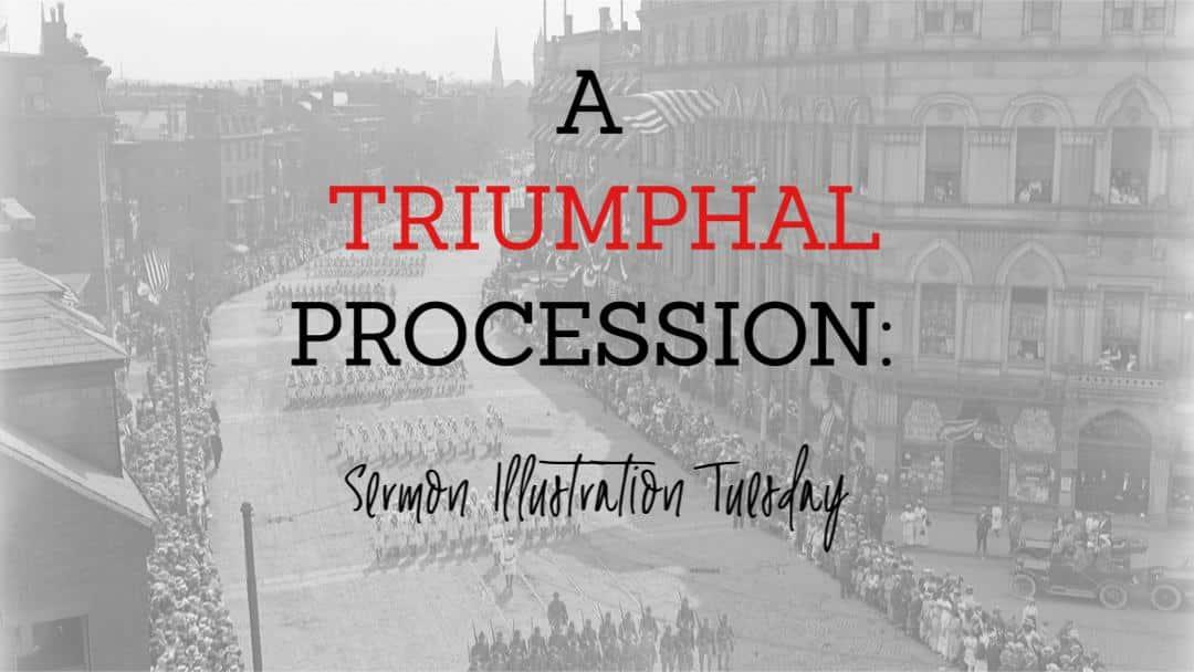 A Triumphal Procession: Sermon Illustration Tuesday