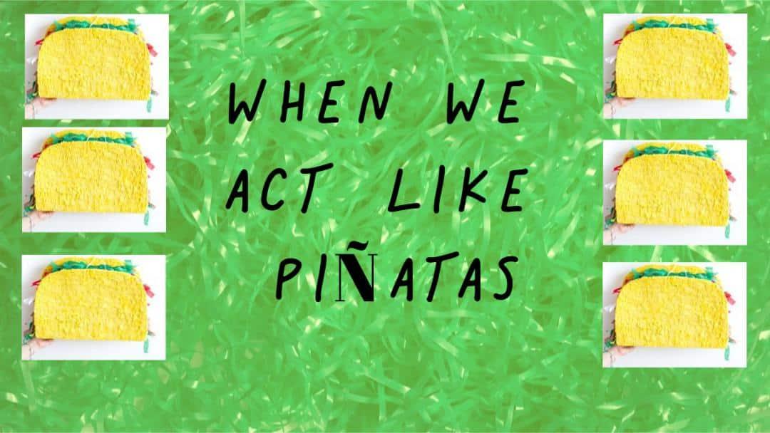 When We Act Like Piñatas: Sermon Illustration Tuesday