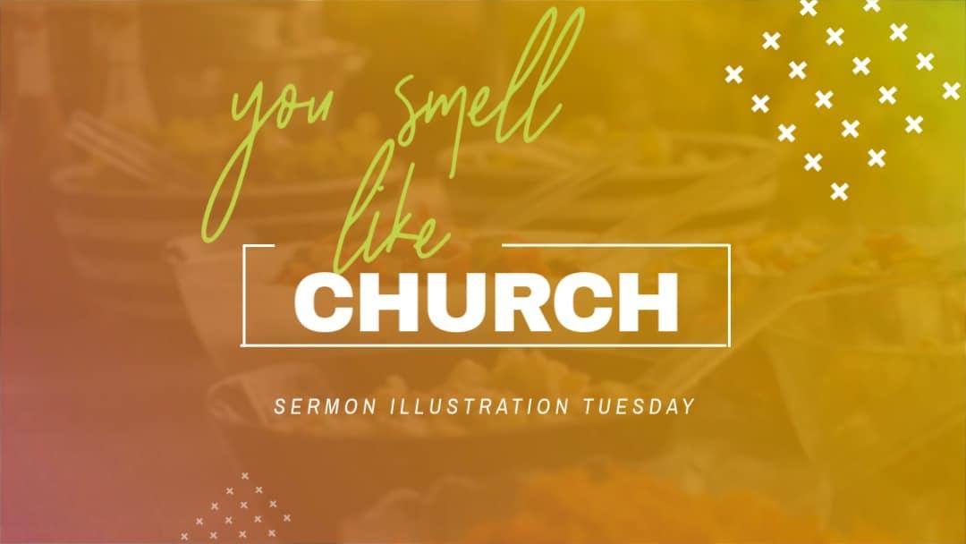You Smell Like Church: Sermon Illustration Tuesday