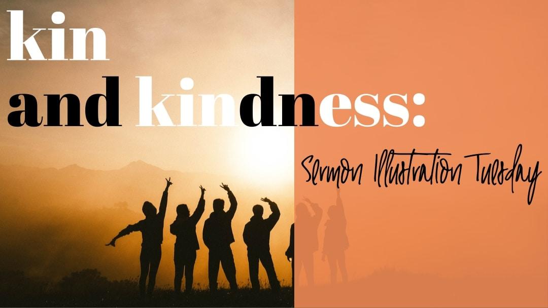 Kin and Kindness: Sermon Illustration Tuesday