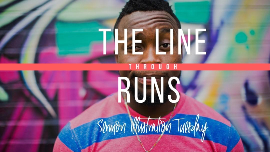 The Line Runs Through: Sermon Illustration Tuesday