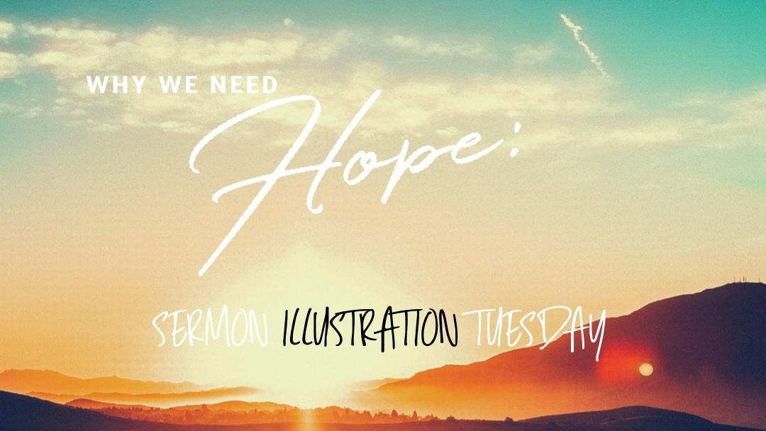 Why We Need Hope: Sermon Illustration Tuesday