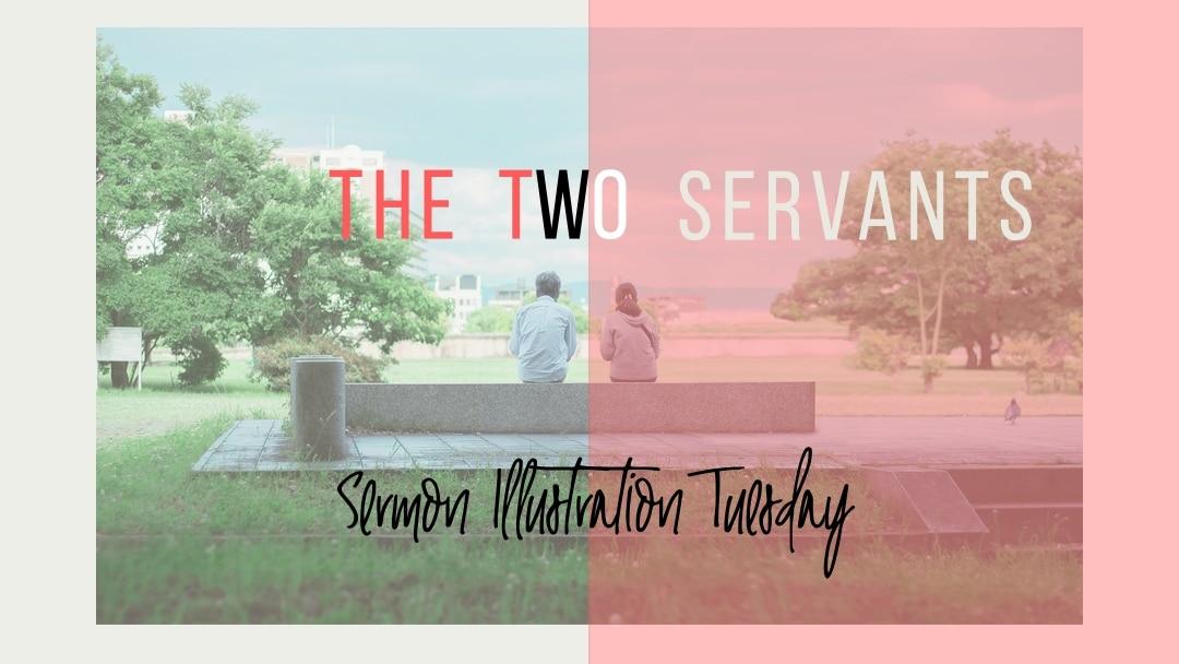 The Two Servants: Sermon Illustration Tuesday