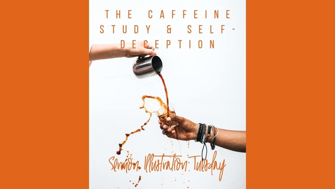 The Caffeine Study & Self-Deception